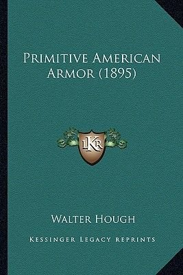 Primitive American Armor (1895) Primitive American Armor (1895) (Paperback): Walter Hough