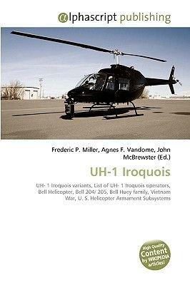 Uh-1 Iroquois (Paperback): Frederic P. Miller, Agnes F. Vandome, John McBrewster
