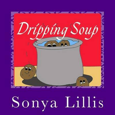Dripping Soup (Paperback): Sonya M Lillis