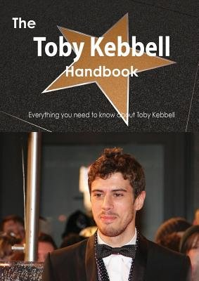 The Toby Kebbell Handbook - Everything You Need to Know about Toby Kebbell (Paperback): Emily Smith