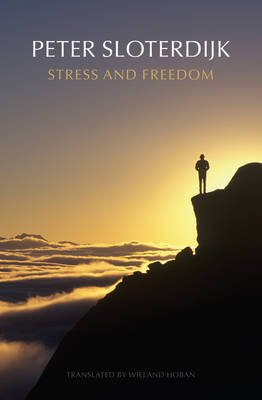 Stress and Freedom (Hardcover): Peter Sloterdijk