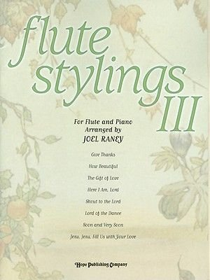 Flute Stylings III: For Flute and Piano (Paperback): Joel Raney
