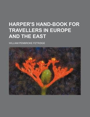 Harper's Hand-Book for Travellers in Europe and the East (Paperback): William Pembroke. Fetridge