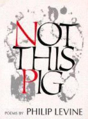 Not This Pig - Poems (Paperback): Philip Levine