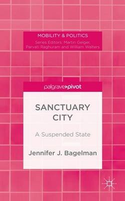 Sanctuary City - A Suspended State (Electronic book text): Jennifer J. Bagelman