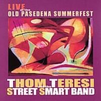 Teresi/ Thom / The Street Smart Band - Live at the Old Pasadena Summerfest (CD): Teresi/ Thom / The Street Smart Band