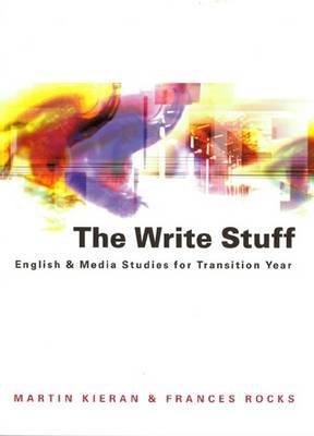The Write Stuff - English and Media Studies for Transition Year (Paperback): Martin Kieran, Frances Rocks
