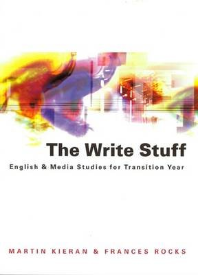 The Write Stuff - English and Media Studies for Transition Year (Paperback): Martin Kieran, Frances Rocks