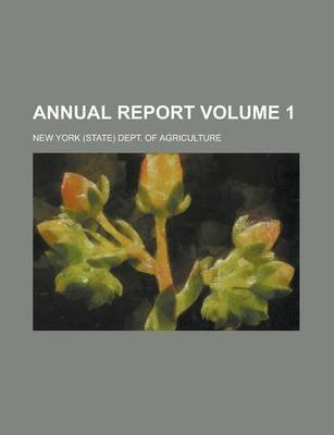 Annual Report (Paperback): New York (State) Dept. of Agriculture, New York Dept of Agriculture