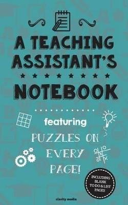 A Teaching Assistant's Notebook - Featuring 100 Puzzles (Paperback): Clarity Media