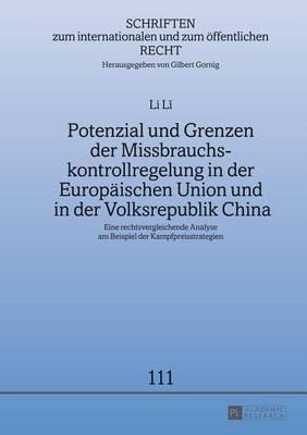 Potenzial Und Grenzen Der Missbrauchskontrollregelung in Der Europaischen Union Und in Der Volksrepublik China - Eine...