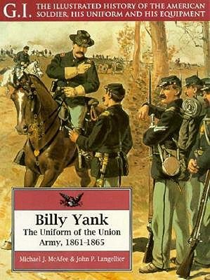 Billy Yank - Uniform of the Union Army, 1861-65 (Paperback, illustrated edition): Michael J. McAfee, John P. Langellier