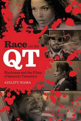 Race on the Qt - Blackness and the Films of Quentin Tarantino (Electronic book text): Adilifu Nama