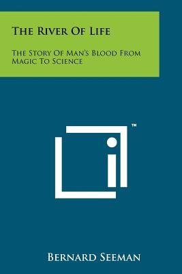 The River of Life - The Story of Man's Blood from Magic to Science (Paperback): Bernard Seeman