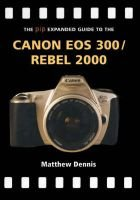 Expanded Guide - Canon EOS 300/Rebel 2000 (Paperback, illustrated edition): Matthew Dennis