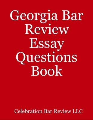 Georgia Bar Review Essay Questions Book (Electronic book text): Celebration Bar Review LLC