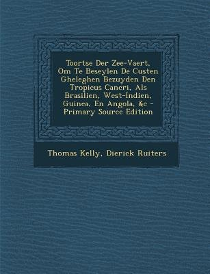 Toortse Der Zee-Vaert, Om Te Beseylen de Custen Gheleghen Bezuyden Den Tropicus Cancri, ALS Brasilien, West-Indien, Guinea, En...