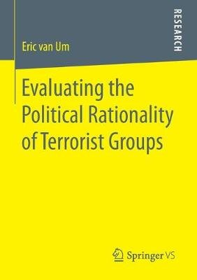 Evaluating the Political Rationality of Terrorist Groups (Paperback, 1st ed. 2016): Eric van Um