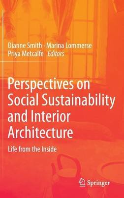Perspectives on Social Sustainability and Interior Architecture - Life from the Inside (Hardcover, 2nd ed. 2014): Dianne Smith,...