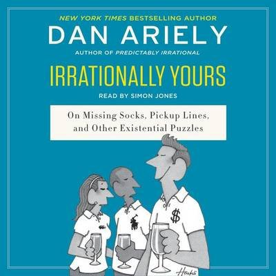 Irrationally Yours - On Missing Socks, Pickup Lines, and Other Existential Puzzles (Downloadable audio file): Dan Ariely