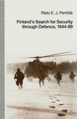 Finland's Search for Security Through Defence, 1944-89 (Paperback, 1st ed. 1991): Risto E J Penttila