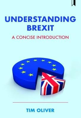 Understanding Brexit - A concise introduction (Hardcover): Tim Oliver