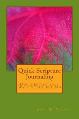 Quick Scripture Journaling - Documenting Your Walk with the Lord (Paperback): Anna M Navarro