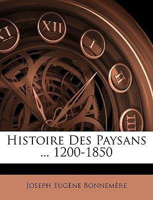 Histoire Des Paysans ... 1200-1850 (French, Paperback): Joseph Eugne Bonnemre