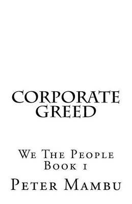 Corporate Greed - We the People 1: We the People 1 (Paperback): Peter Mambu