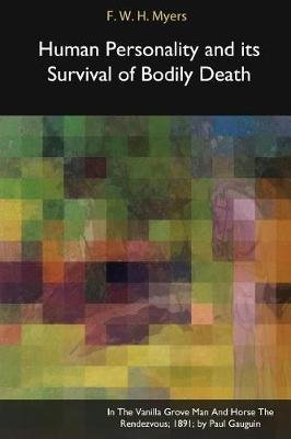Human Personality and Its Survival of Bodily Death (Paperback): F.W.H. Myers