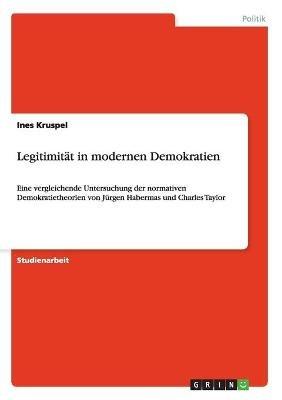 Legitimitat in Modernen Demokratien (German, Paperback): Ines Kruspel