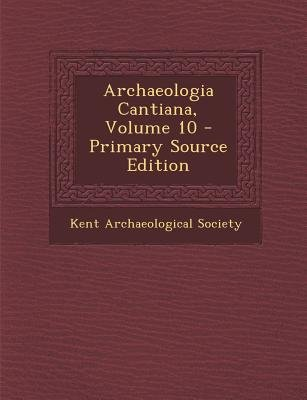 Archaeologia Cantiana, Volume 10 (Paperback, Primary Source): Kent Archaeological Society