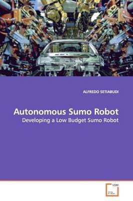 Autonomous Sumo Robot (Paperback): Alfredo Setiabudi