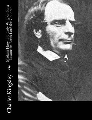 Madam How and Lady Why or, First Lessons in Earth Lore for Children (Paperback): Charles Kingsley
