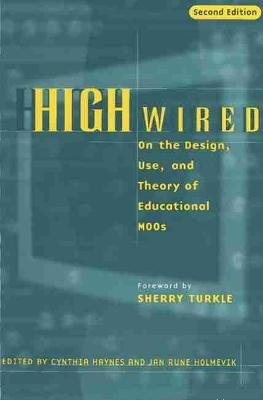 High Wired - On the Design, Use and Theory of Educational MOOs (Paperback, 2nd Revised edition): Cynthia Haynes, Jan Rune...