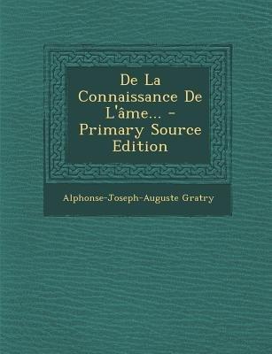 de La Connaissance de L'Ame... (French, Paperback): Alphonse-Joseph-Auguste Gratry