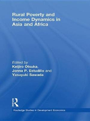 Rural Poverty and Income Dynamics in Asia and Africa (Electronic book text): Keijiro Otsuka, Jonna P. Estudillo, Yasuyuki Sawada