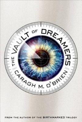 The Vault of Dreamers (Hardcover): Caragh M O'Brien