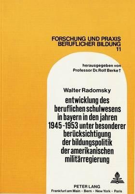 Entwicklung Des Beruflichen Schulwesens in Bayern in Den Jahren 1945-1953 Unter Besonderer Beruecksichtigung Der...