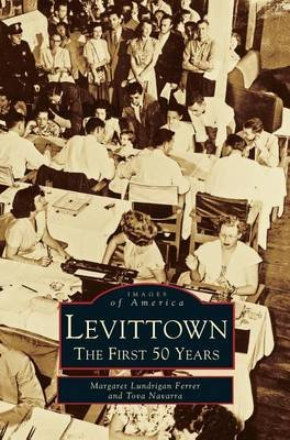 Levittown - The First 50 Years (Hardcover): Margaret Lundrigan Ferrer, Tova Navarra