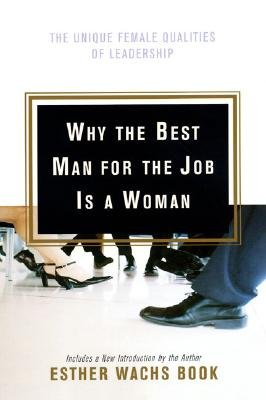 Why the Best Man for the Job is a Woman - The Unique Female Qualities of Leadership (Electronic book text): Esther Wachs Book