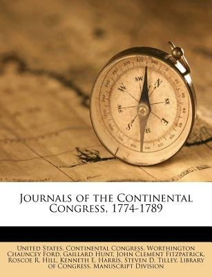 Journals of the Continental Congress, 1774-1789 (Paperback): Worthington Chauncey Ford, Gaillard Hunt