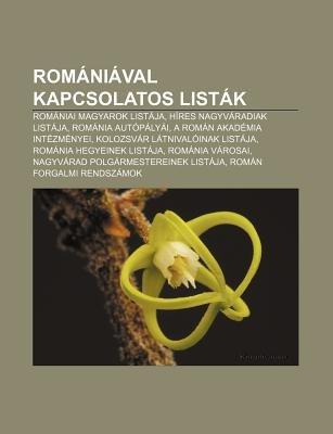 Romaniaval Kapcsolatos Listak - Romaniai Magyarok Listaja, Hires Nagyvaradiak Listaja, Romania Autopalyai, a Roman Akademia...