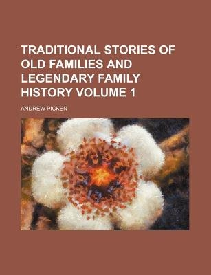 Traditional Stories of Old Families and Legendary Family History Volume 1 (Paperback): Andrew Picken