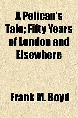 A Pelican's Tale; Fifty Years of London and Elsewhere (Paperback): Frank M Boyd