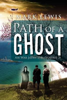 Path of a Ghost - Air War Japan 1946 (Volume 2) (Paperback): Mark Lewis