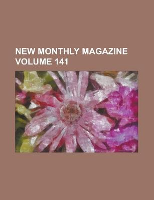 New Monthly Magazine Volume 141 (Paperback): George Adams, Anonymous