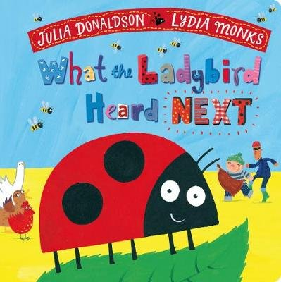What the Ladybird Heard Next (Board book): Julia Donaldson