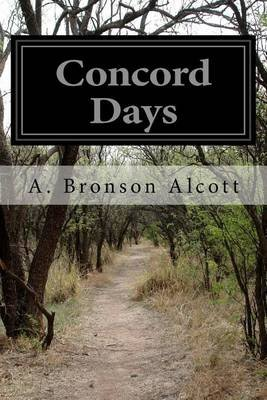 Concord Days (Paperback): A. Bronson Alcott