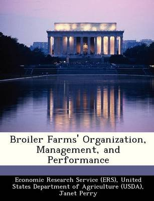 Broiler Farms' Organization, Management, and Performance (Paperback): United Economic Research Service (Ers)